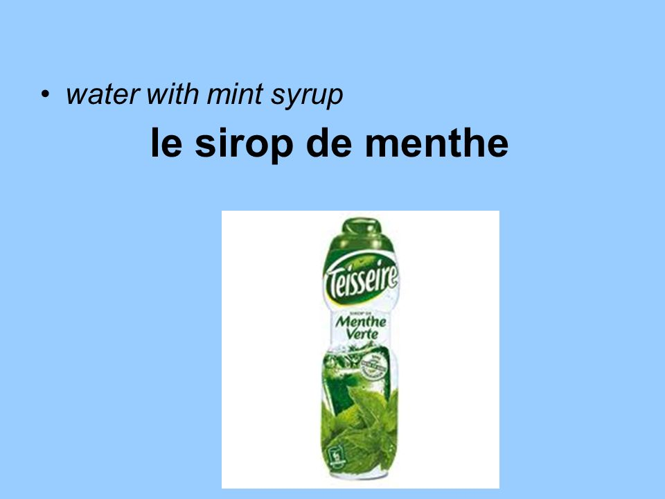 le sirop de menthe water with mint syrup