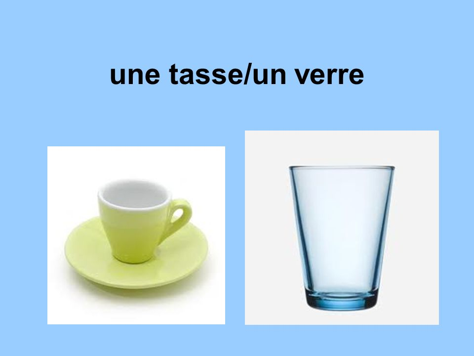 une tasse/un verre