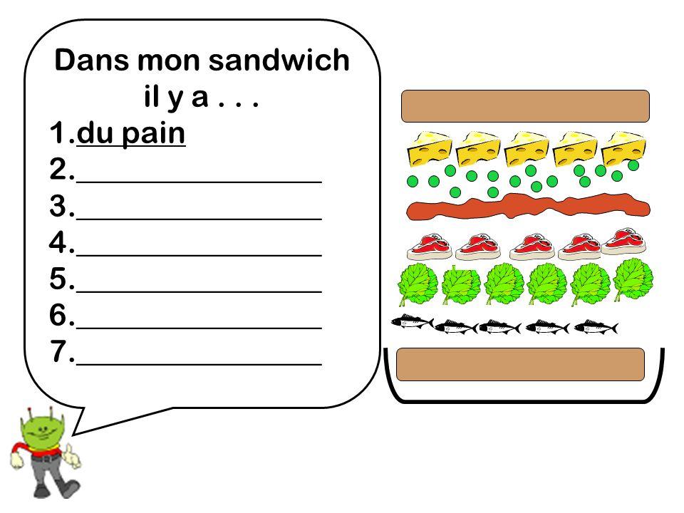 Dans mon sandwich il y a... 1.du pain 2.________________ 3.________________ 4.________________ 5.________________ 6.________________ 7._______________