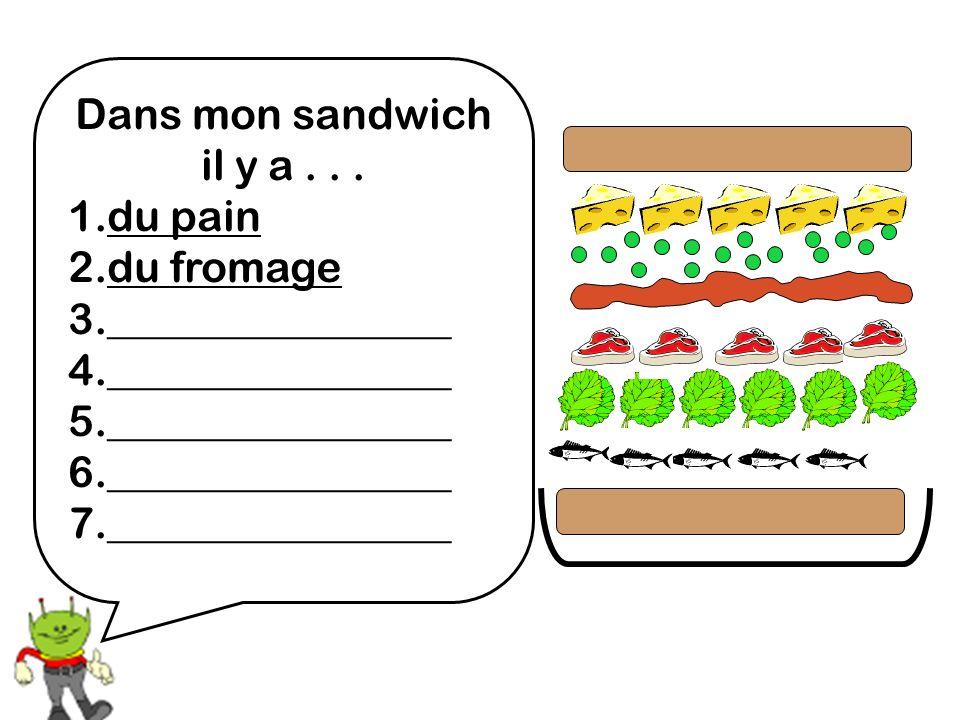 Dans mon sandwich il y a... 1.du pain 2.du fromage 3.________________ 4.________________ 5.________________ 6.________________ 7.________________