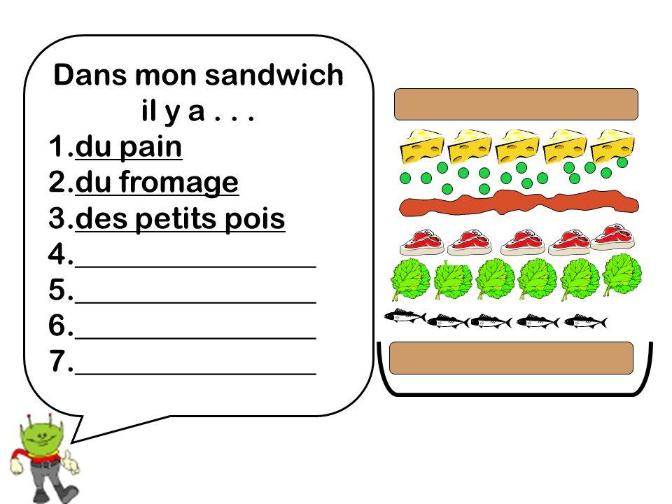 Dans mon sandwich il y a... 1.du pain 2.du fromage 3.des petits pois 4.________________ 5.________________ 6.________________ 7.________________