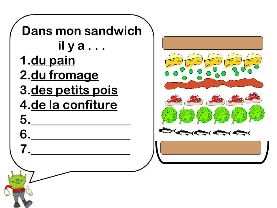 Dans mon sandwich il y a... 1.du pain 2.du fromage 3.des petits pois 4.de la confiture 5.________________ 6.________________ 7.________________