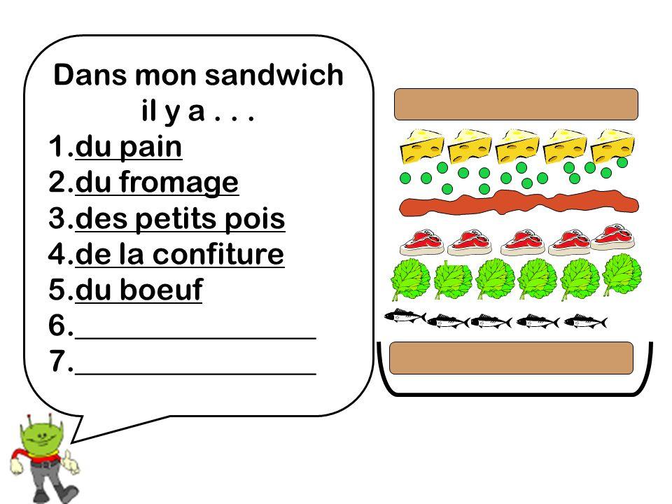 Dans mon sandwich il y a... 1.du pain 2.du fromage 3.des petits pois 4.de la confiture 5.du boeuf 6.________________ 7.________________