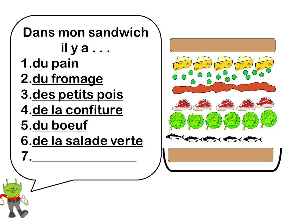 Dans mon sandwich il y a... 1.du pain 2.du fromage 3.des petits pois 4.de la confiture 5.du boeuf 6.de la salade verte 7.________________
