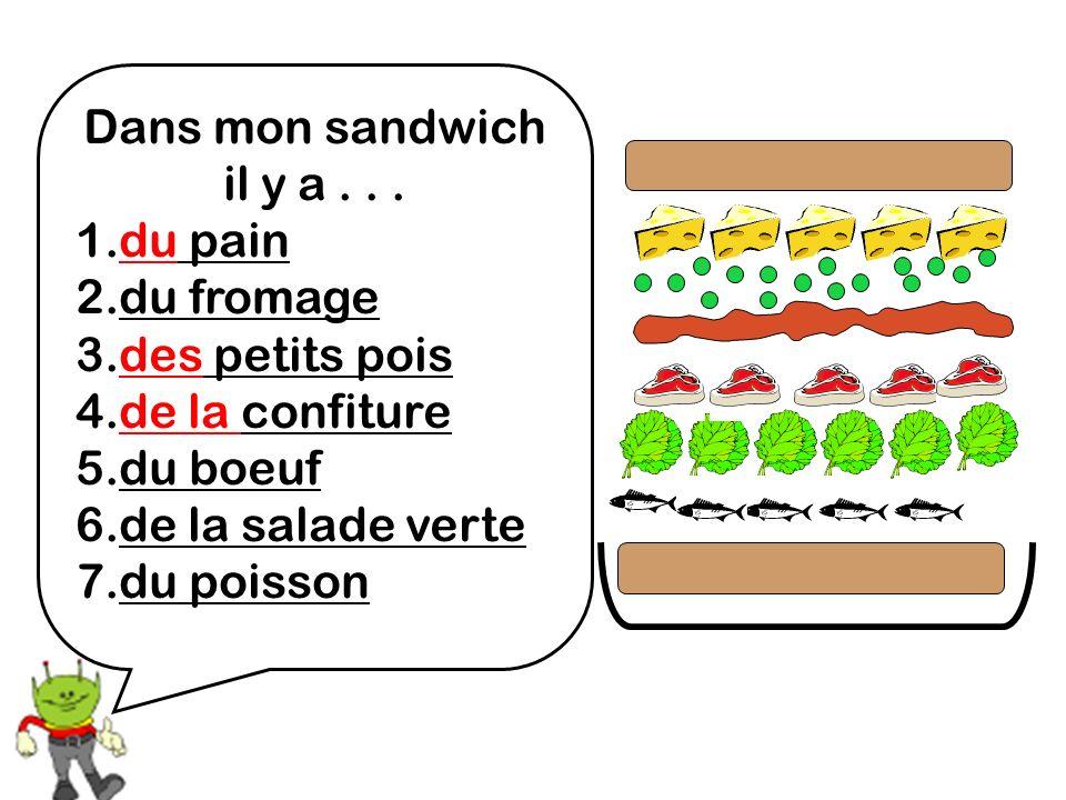 Dans mon sandwich il y a... 1.du pain 2.du fromage 3.des petits pois 4.de la confiture 5.du boeuf 6.de la salade verte 7.du poisson