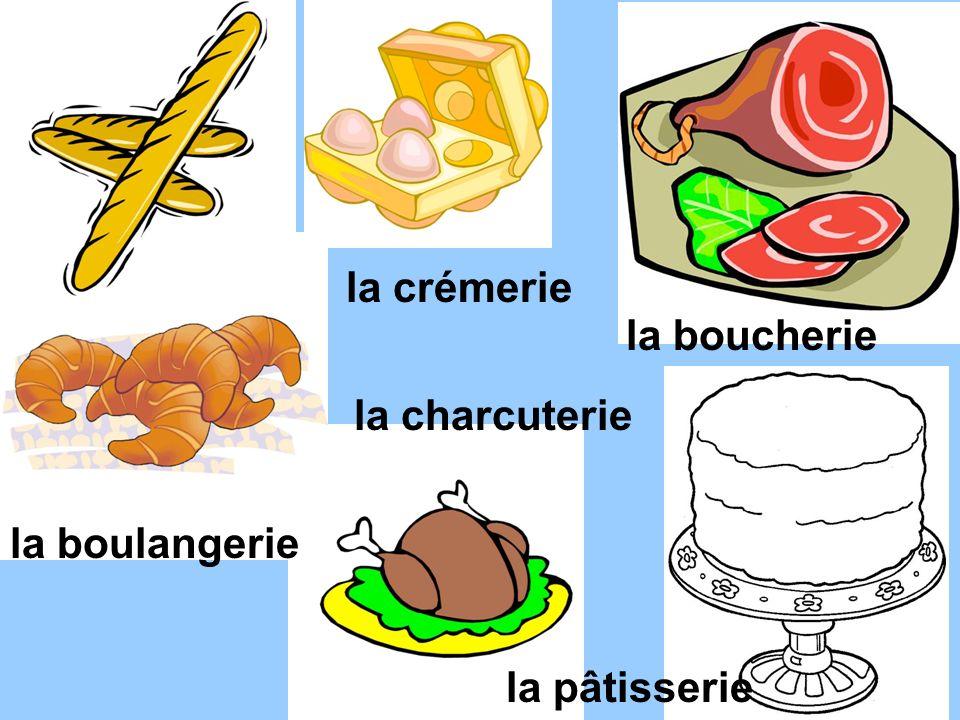 la boulangerie la crémerie la charcuterie la pâtisserie la boucherie