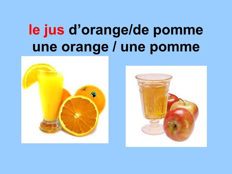 le jus dorange/de pomme une orange / une pomme