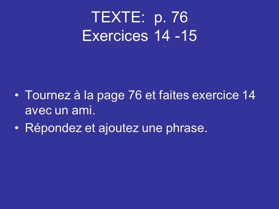 TEXTE: p. 76 Exercices 14 -15 Tournez à la page 76 et faites exercice 14 avec un ami.