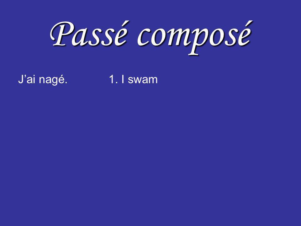 Passé composé Jai nagé.1. I swam