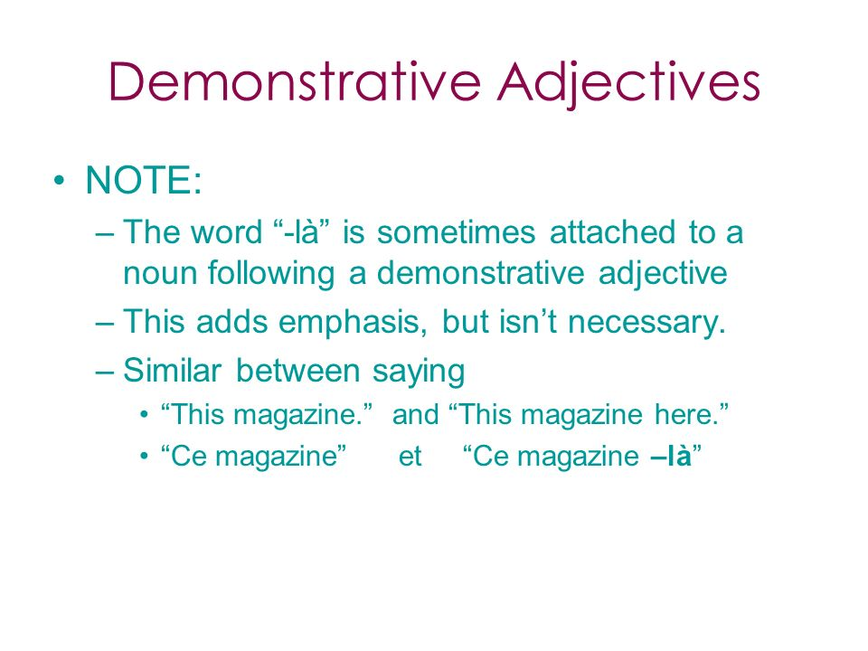 Demonstrative Adjectives NOTE: –T–The word -là is sometimes attached to a noun following a demonstrative adjective –T–This adds emphasis, but isnt necessary.