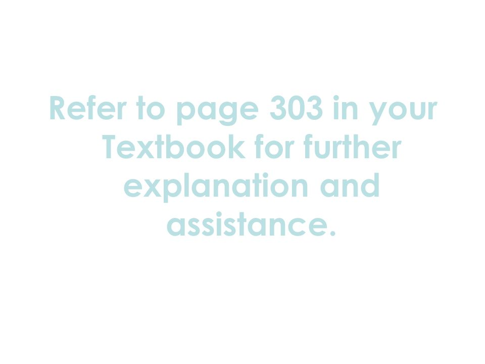 Refer to page 303 in your Textbook for further explanation and assistance.