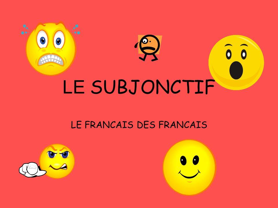 LE SUBJONCTIF LE FRANCAIS DES FRANCAIS
