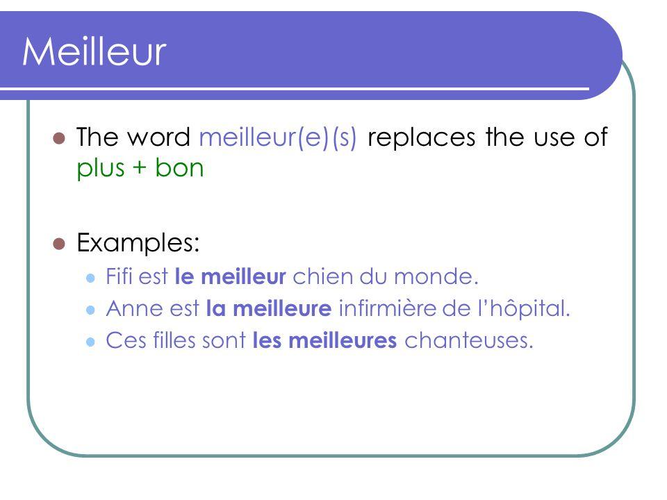 Meilleur The word meilleur(e)(s) replaces the use of plus + bon Examples: Fifi est le meilleur chien du monde. Anne est la meilleure infirmière de lhô