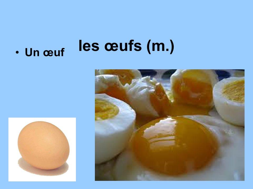 les œufs (m.) Un œuf