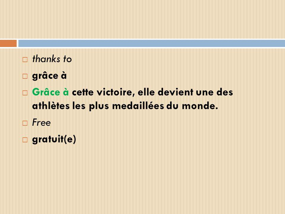 thanks to grâce à Grâce à cette victoire, elle devient une des athlètes les plus medaillées du monde. Free gratuit(e)