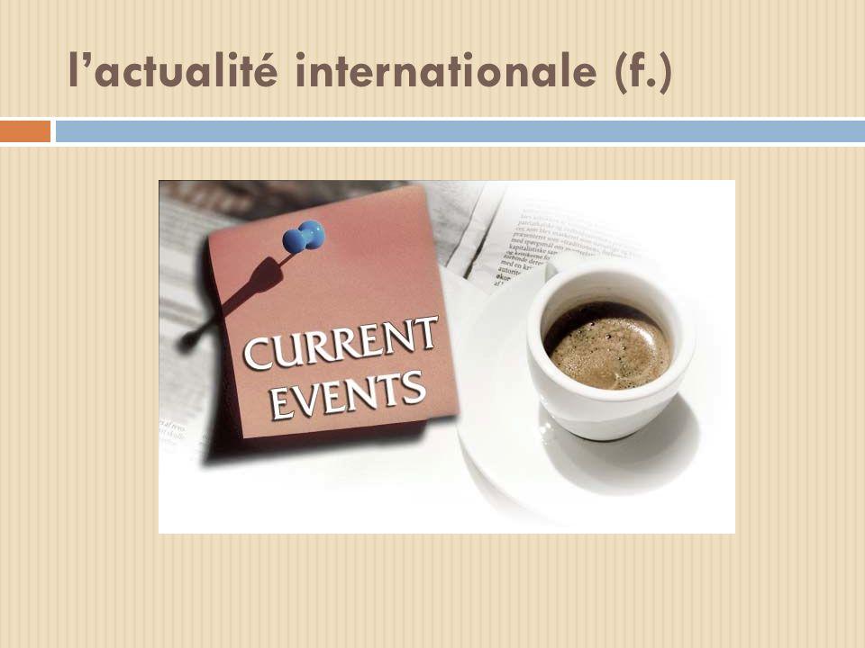 lactualité internationale (f.)