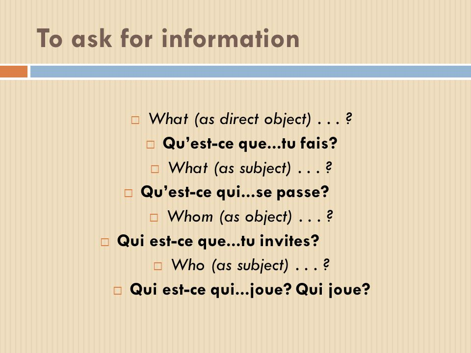 To ask for information What (as direct object)... Quest-ce que...tu fais.