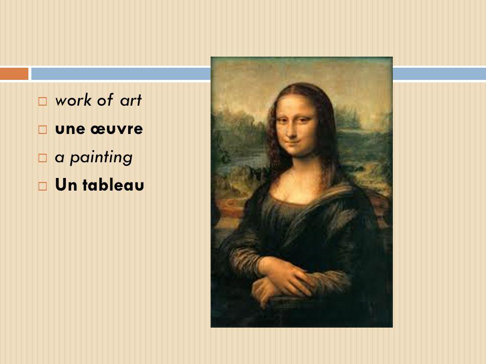 work of art une œuvre a painting Un tableau