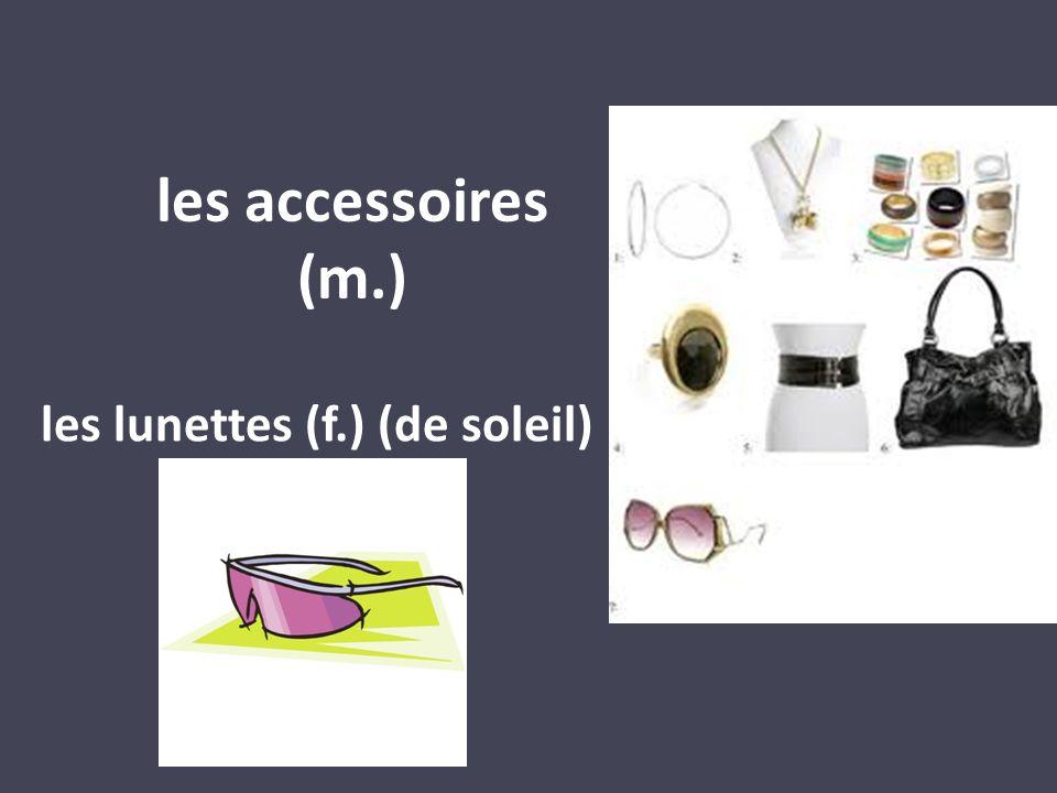 les accessoires (m.) les lunettes (f.) (de soleil)