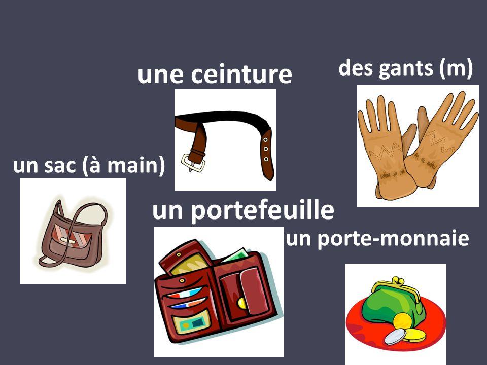 une ceinture un portefeuille un porte-monnaie des gants (m) un sac (à main)