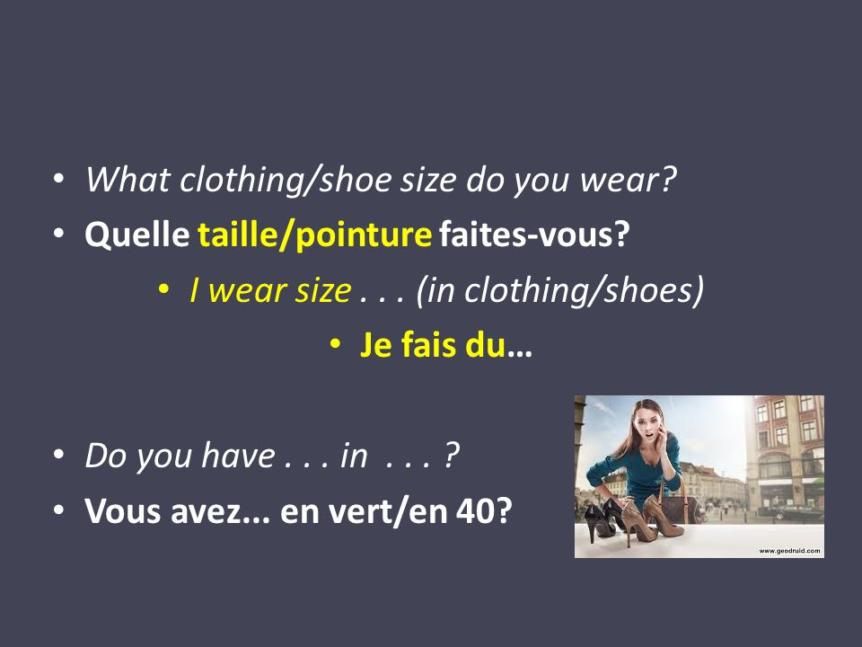 What clothing/shoe size do you wear. Quelle taille/pointure faites-vous.