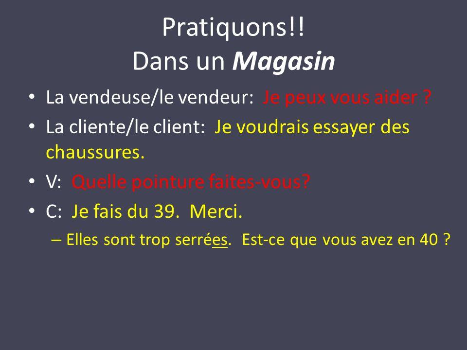 Pratiquons!. Dans un Magasin La vendeuse/le vendeur: Je peux vous aider .