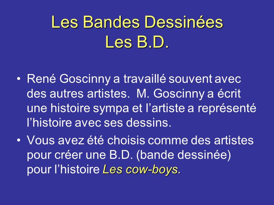 Les Bandes Dessinées Les B.D. René Goscinny a travaillé souvent avec des autres artistes. M. Goscinny a écrit une histoire sympa et lartiste a représe