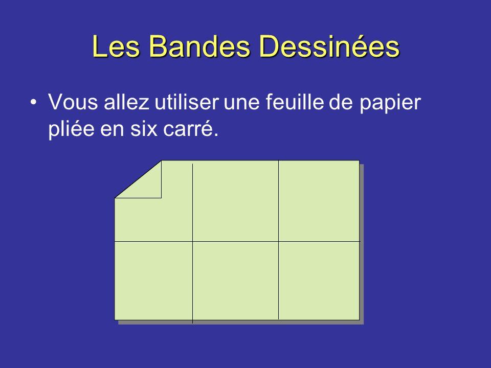 Vous allez utiliser une feuille de papier pliée en six carré. Les Bandes Dessinées