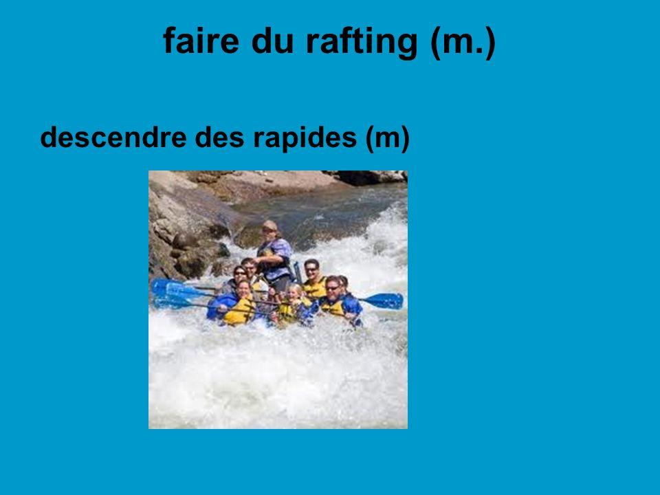 faire du rafting (m.) descendre des rapides (m)