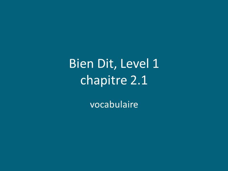 Bien Dit, Level 1 chapitre 2.1 vocabulaire