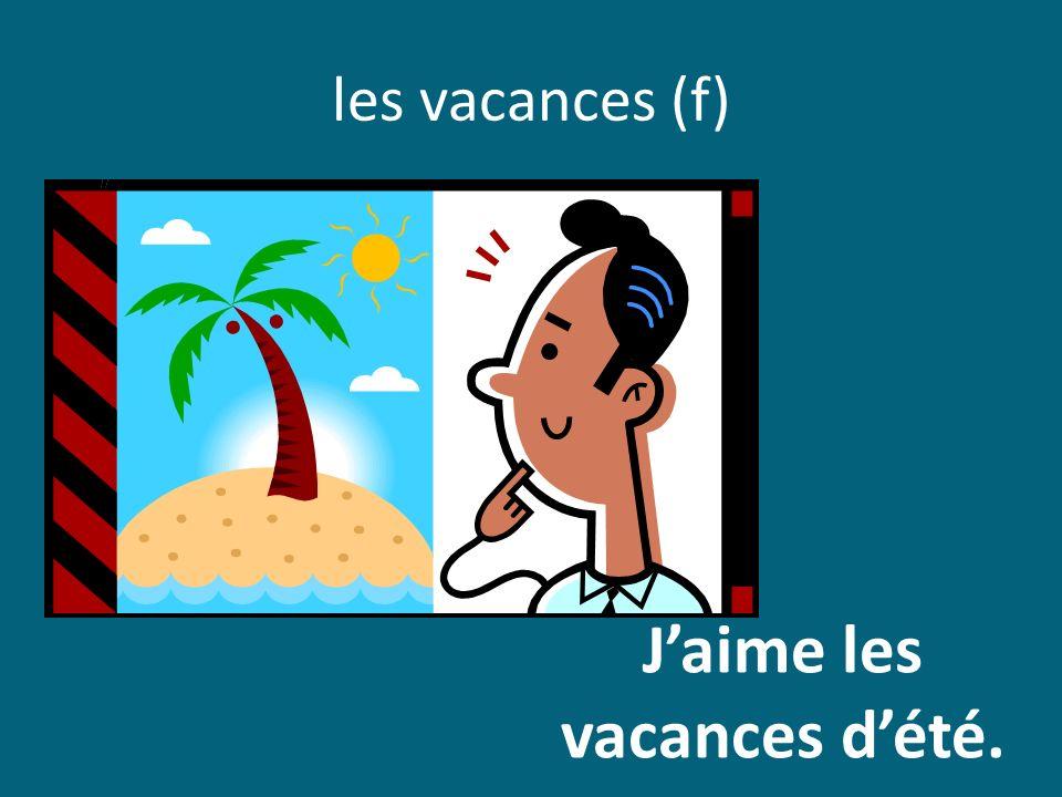 les vacances (f) Jaime les vacances dété.
