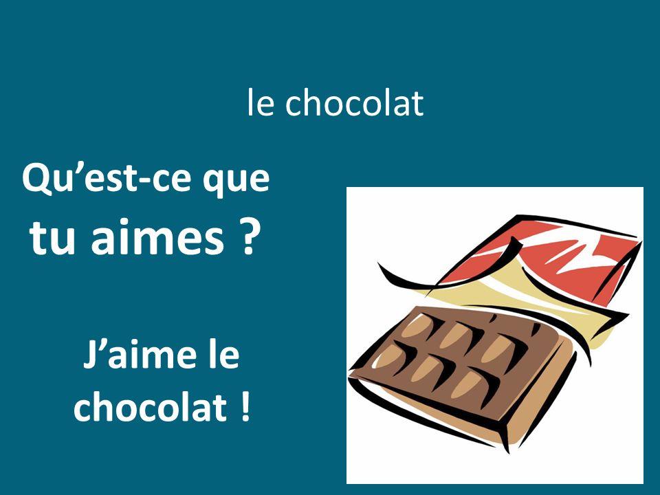 le chocolat Quest-ce que tu aimes ? Jaime le chocolat !