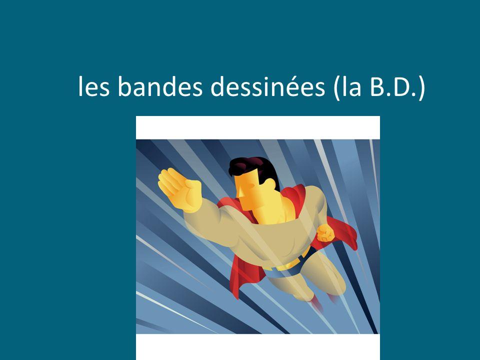 les bandes dessinées (la B.D.)