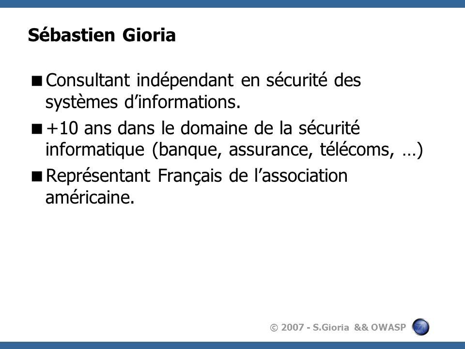 © 2007 - S.Gioria && OWASP Sébastien Gioria Consultant indépendant en sécurité des systèmes dinformations.