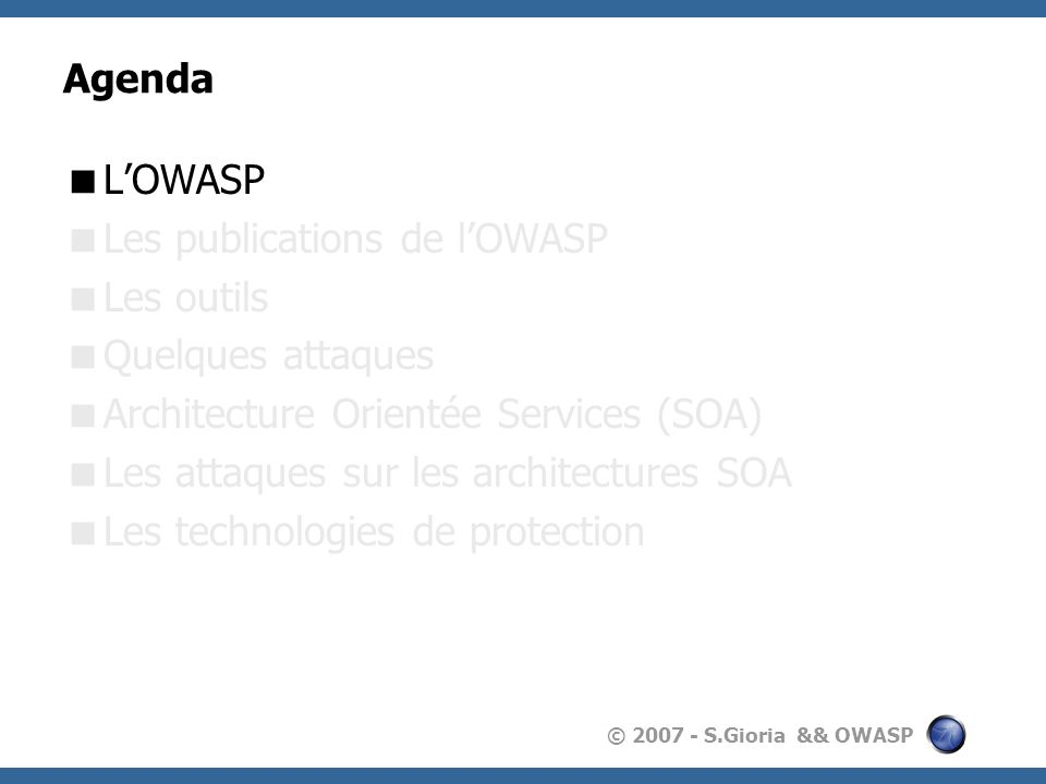 © 2007 - S.Gioria && OWASP LOWASP OWASP : Open Web Application Security Project Indépendant des fournisseurs et des gouvernements.