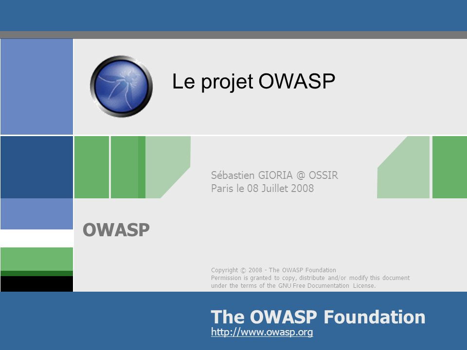 Copyright © 2008 - The OWASP Foundation Permission is granted to copy, distribute and/or modify this document under the terms of the GNU Free Document