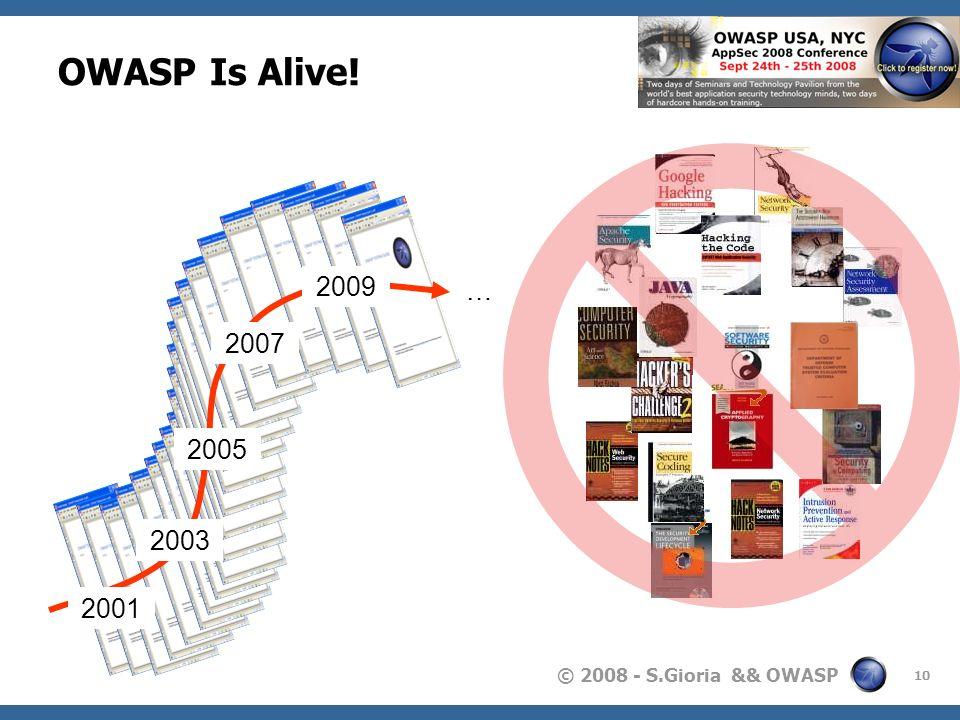 © 2008 - S.Gioria && OWASP 10 OWASP Is Alive! 2001 2003 2005 2007 2009 …
