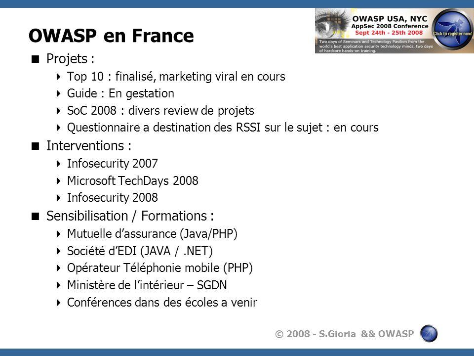 © 2008 - S.Gioria && OWASP OWASP en France Projets : Top 10 : finalisé, marketing viral en cours Guide : En gestation SoC 2008 : divers review de proj
