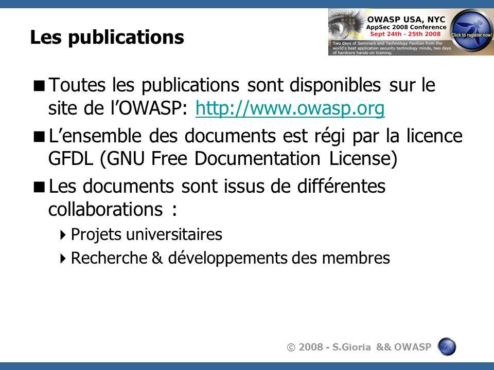 © 2008 - S.Gioria && OWASP Les publications Toutes les publications sont disponibles sur le site de lOWASP: http://www.owasp.orghttp://www.owasp.org L