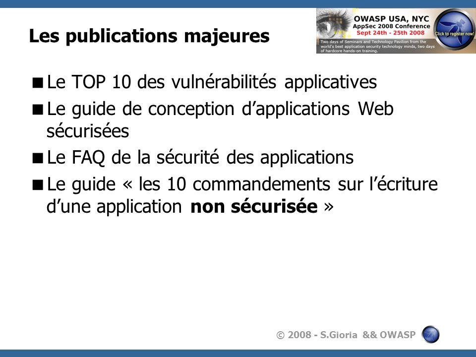 © 2008 - S.Gioria && OWASP Les publications majeures Le TOP 10 des vulnérabilités applicatives Le guide de conception dapplications Web sécurisées Le