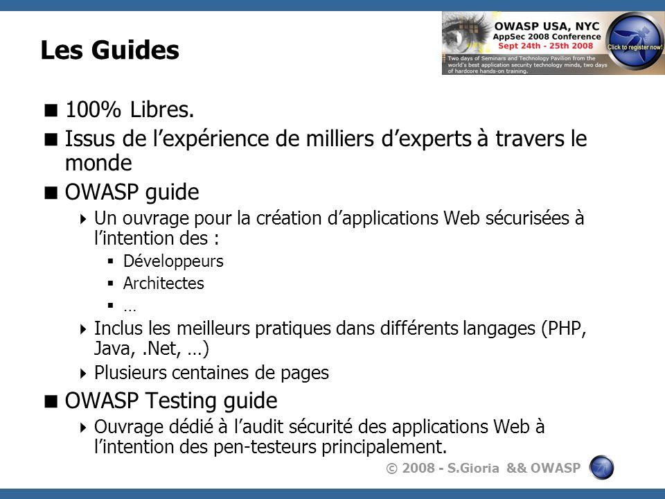 © 2008 - S.Gioria && OWASP Les Guides 100% Libres. Issus de lexpérience de milliers dexperts à travers le monde OWASP guide Un ouvrage pour la créatio
