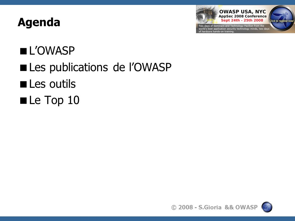 © 2008 - S.Gioria && OWASP OWASP KnowledgeBase 3,913 total articles 427 presentations 200 updates per day 179 mailing lists 180 blogs monitored 31 doc projects 19 deface attempts 12 grants