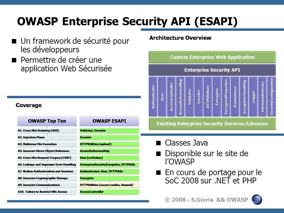 © 2008 - S.Gioria && OWASP OWASP Enterprise Security API (ESAPI) Un framework de sécurité pour les développeurs Permettre de créer une application Web