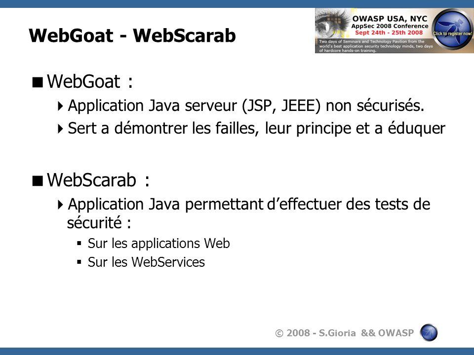 © 2008 - S.Gioria && OWASP WebGoat - WebScarab WebGoat : Application Java serveur (JSP, JEEE) non sécurisés. Sert a démontrer les failles, leur princi