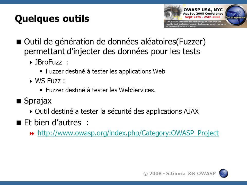 © 2008 - S.Gioria && OWASP Quelques outils Outil de génération de données aléatoires(Fuzzer) permettant dinjecter des données pour les tests JBroFuzz