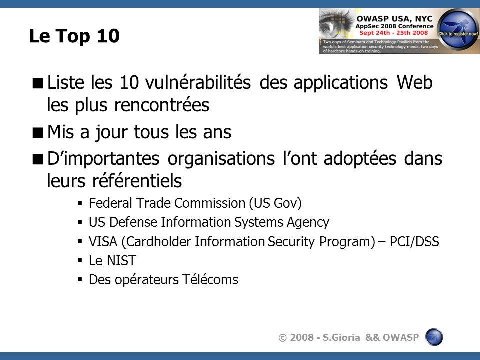 © 2008 - S.Gioria && OWASP Le Top 10 Liste les 10 vulnérabilités des applications Web les plus rencontrées Mis a jour tous les ans Dimportantes organi
