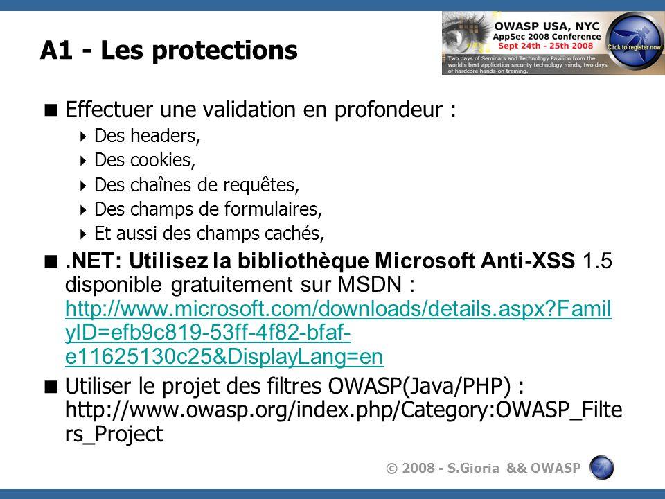 © 2008 - S.Gioria && OWASP A1 - Les protections Effectuer une validation en profondeur : Des headers, Des cookies, Des chaînes de requêtes, Des champs