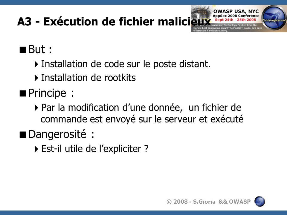 © 2008 - S.Gioria && OWASP A3 - Exécution de fichier malicieux But : Installation de code sur le poste distant. Installation de rootkits Principe : Pa