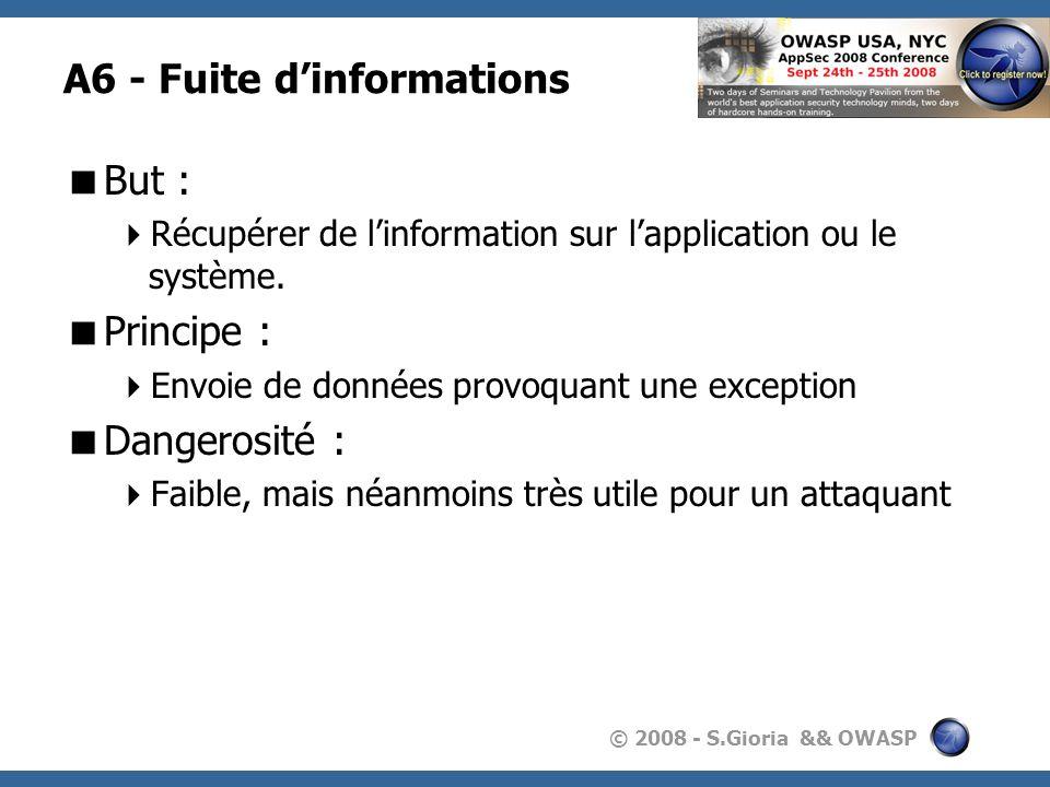 © 2008 - S.Gioria && OWASP A6 - Fuite dinformations But : Récupérer de linformation sur lapplication ou le système. Principe : Envoie de données provo