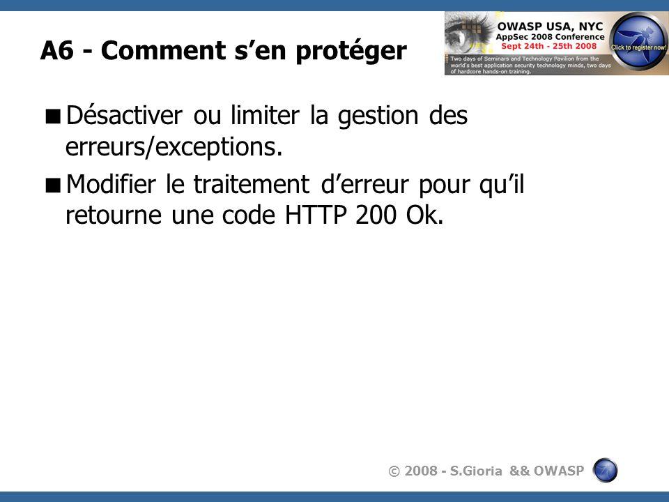 © 2008 - S.Gioria && OWASP A6 - Comment sen protéger Désactiver ou limiter la gestion des erreurs/exceptions. Modifier le traitement derreur pour quil